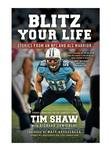 TIM SHAW: Blitz Your Life: (In-Store PICKUP ONLY) Stories from an NFL and ALS Warrior
